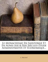 Le Monachisme En Saintonge Et En Aunis (xie & Xiie Siècles) Étude Administrative Et Économique...
