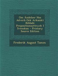 Om Ändelser Hos Adverb Ock Arkaiskt Bildade Prepositionsuttryck I Svenskan - Primary Source Edition