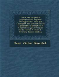 Traité des propriétés projectives des figures; ouvrage utile à ceux qui s'occupent des applications de la géométrie descriptive et d'opérations géom