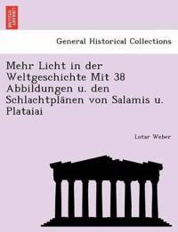 Mehr Licht in Der Weltgeschichte Mit 38 Abbildungen U. Den Schlachtpla Nen Von Salamis U. Plataiai