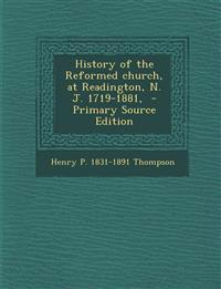 History of the Reformed church, at Readington, N. J. 1719-1881,  - Primary Source Edition