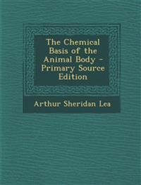 The Chemical Basis of the Animal Body - Primary Source Edition