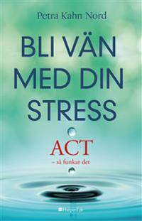 Bli vän med din stress : ACT - så funkar det