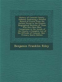 History of Conecuh County, Alabama: Embracing a Detailed Record of Events from the Earliest Period to the Present; Biographical Sketches of Those Who