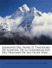 Sermones Del Padre D. Theodoro De Almeyda, De La Congregación Del Oratorio De San Felipe Neri ...