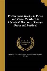 POSTHUMOUS WORKS IN PROSE & VE