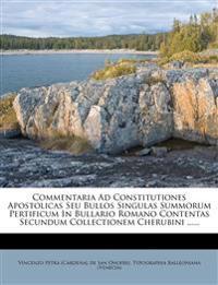 Commentaria Ad Constitutiones Apostolicas Seu Bullos Singulas Summorum Pertificum In Bullario Romano Contentas Secundum Collectionem Cherubini ......
