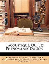 L'acoustique, Ou, Les Phénomènes Du Son