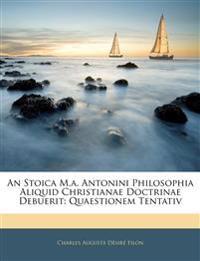 An Stoica M.a. Antonini Philosophia Aliquid Christianae Doctrinae Debuerit: Quaestionem Tentativ