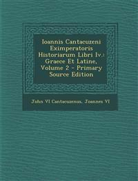 Ioannis Cantacuzeni Eximperatoris Historiarum Libri IV.: Graece Et Latine, Volume 2 - Primary Source Edition