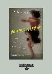 Breaking Old Rhythms: Answering the Call of a Creative God (Large Print 16pt)
