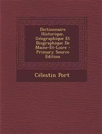 Dictionnaire Historique, Geographique Et Biographique de Maine-Et-Loire - Primary Source Edition