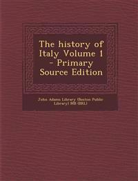 The history of Italy Volume 1 - Primary Source Edition