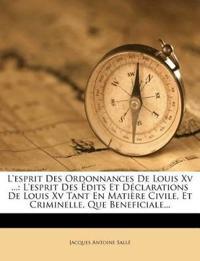 L'Esprit Des Ordonnances de Louis XV ...: L'Esprit Des Edits Et Declarations de Louis XV Tant En Matiere Civile, Et Criminelle, Que Beneficiale...