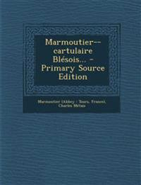 Marmoutier--Cartulaire Blesois... - Primary Source Edition