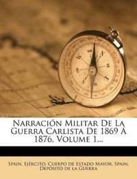Narracion Militar de La Guerra Carlista de 1869 a 1876, Volume 1...