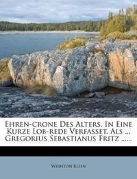 Ehren-crone Des Alters. In Eine Kurze Lob-rede Verfasset. Als ... Gregorius Sebastianus Fritz ......