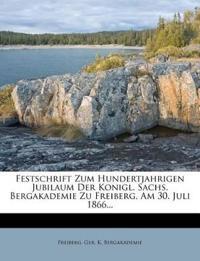 Festschrift Zum Hundertjahrigen Jubilaum Der Konigl. Sachs. Bergakademie Zu Freiberg, Am 30. Juli 1866...