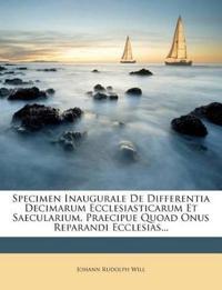 Specimen Inaugurale De Differentia Decimarum Ecclesiasticarum Et Saecularium, Praecipue Quoad Onus Reparandi Ecclesias...