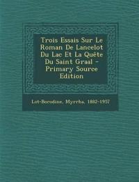 Trois Essais Sur Le Roman De Lancelot Du Lac Et La Quête Du Saint Graal