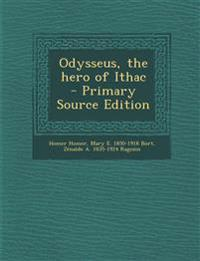 Odysseus, the Hero of Ithac - Primary Source Edition