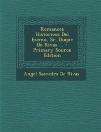 Romances Historicos Del Escmo, Sr. Duque De Rivas ... - Primary Source Edition
