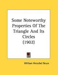 Some Noteworthy Properties of the Triangle and Its Circles