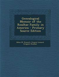Genealogical Memoir of the Roulhac Family in America - Primary Source Edition