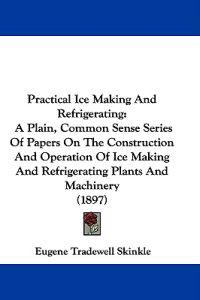 Practical Ice Making and Refrigerating