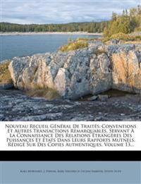 Nouveau Recueil Général De Traités: Conventions Et Autres Transactions Remarquables, Servant À La Connaissance Des Relations Étrangères Des Puissances