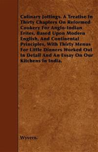 Culinary Jottings. A Treatise In Thirty Chapters On Reformed Cookery For Anglo-Indian Erites, Based Upon Modern English, And Continental Principles, W