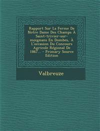 Rapport Sur La Ferme De Notre Dame Des Champs À Saint-trivier-sur-moignans En Dombes, À L'occasion Du Concours Agricole Régional De 1867... - Primary