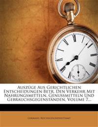 Auszüge Aus Gerichtlichen Entscheidungen Betr. Den Verkehr Mit Nahrungsmitteln, Genussmitteln Und Gebrauchsgegenständen, Volume 7...