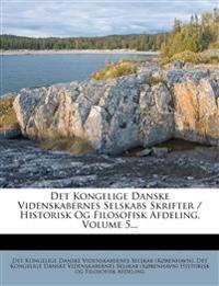 Det Kongelige Danske Videnskabernes Selskabs Skrifter / Historisk Og Filosofisk Afdeling, Volume 5...