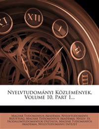 Nyelvtudomanyi Kozlemenyek, Volume 10, Part 1...