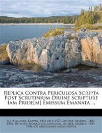 Replica Contra Periculosa Scripta Post Scrutinium Diuine Scripture Iam Pride[m] Emissum Emanata ...