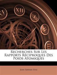Recherches Sur Les Rapports Réciproques Des Poids Atomiques