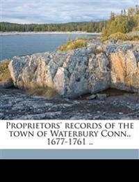 Proprietors' records of the town of Waterbury Conn., 1677-1761 ..