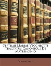 Septimii Mariae Vecchiotti Tractatus Canonicus De Matrimonio