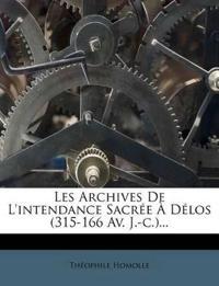 Les Archives de L'Intendance Sacree a Delos (315-166 AV. J.-C.)...