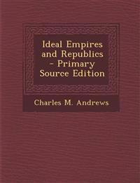 Ideal Empires and Republics