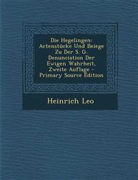 Die Hegelingen: Actenstucke Und Beiege Zu Der S. G. Denunciation Der Ewigen Wahrheit, Zweite Auflage - Primary Source Edition