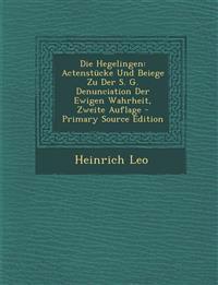 Die Hegelingen: Actenstücke Und Beiege Zu Der S. G. Denunciation Der Ewigen Wahrheit, Zweite Auflage
