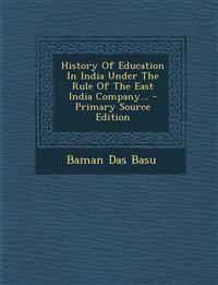 History Of Education In India Under The Rule Of The East India Company...