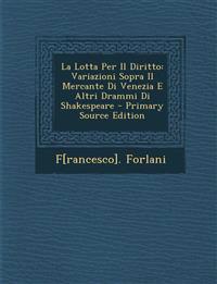 La Lotta Per Il Diritto: Variazioni Sopra Il Mercante Di Venezia E Altri Drammi Di Shakespeare - Primary Source Edition