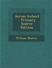 Across Iceland - Primary Source Edition