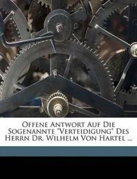 """Offene Antwort Auf Die Sogenannte """"Verteidigung"""" Des Herrn Dr. Wilhelm Von Hartel ..."""