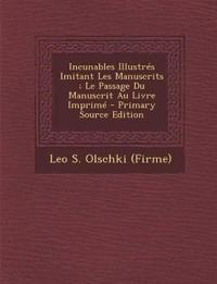 Incunables Illustrés Imitant Les Manuscrits ; Le Passage Du Manuscrit Au Livre Imprim