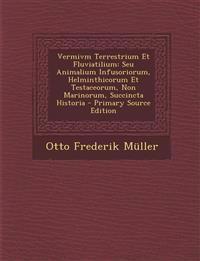 Vermivm Terrestrium Et Fluviatilium: Seu Animalium Infusoriorum, Helminthicorum Et Testaceorum, Non Marinorum, Succincta Historia - Primary Source EDI