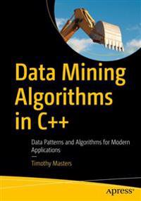 Data Mining Algorithms in C++: Data Patterns and Algorithms for Modern Applications